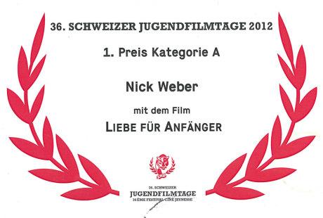 Nick Weber hat mit dem Film «Liebe für Anfänger» bei den Schweizer Jugendfilmtagen 2012 den 1. Preis in der Katgorie 1 gewonnen.